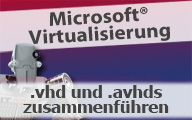 Videocast: Hyper-V .vhds und .avhds zusammenführen
