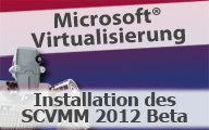 Videocast: Installation des System Center Virtual Maschine Manager 2012 Beta