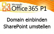 Office 365 P1: Domain einbinden SharePoint umstellen