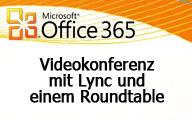 Office 365: Videokonferenz mit Lync, einem Roundtable und den Plänen P1 und E3