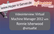 Videointerview with Ronnie Isherwood Virtual Machine Manager 2012