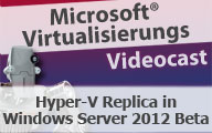 Videocast: Hyper-V Replica in Windows Server 2012 Beta