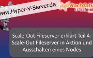 Scale-Out Fileserver erklärt – Teil 4–Scale-Out Filerserver in Aktion und Ausschalten eines Nodes