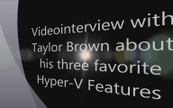 Video interview with Taylor Brown about his three Favorite Hyper-V Features