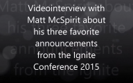 Video interview with Matt McSpirit about his favorite three Ignite announcements