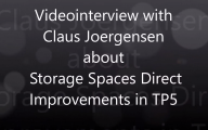 Videointerview with Claus Joergensen about Storage Spaces Direct in TP5