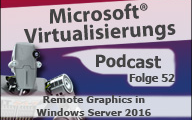 Microsoft Virtualisierungs Podcast Folge 52 Remote Graphics Verbesserungen in Windows Server 2016