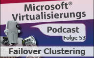 Microsoft Virtualisierungs Podcast Folge 53 – Failover Clustering
