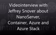 Videointerview with Jeffrey Snover about Nano Server, Container, Azure and Azure Stack