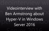 Videointerview with Ben Armstrong about Hyper-V in Windows Server 2016